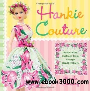Hankie Couture: Hand-Crafted Fashions from Vintage Handkerchiefs free download