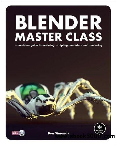 Blender Master Class: A Hands-On Guide to Modeling, Sculpting, Materials, and Rendering free download