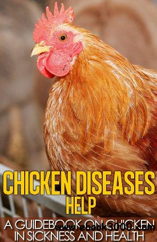 Chicken Diseases Help - A Quick Guidebook on Chicken in Sickness and Health free download