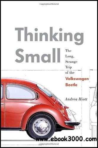 Thinking Small: The Long, Strange Trip of the Volkswagen Beetle free download