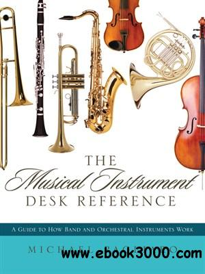 The Musical Instrument Desk Reference: A Guide to How Band and Orchestral Instruments Work free download