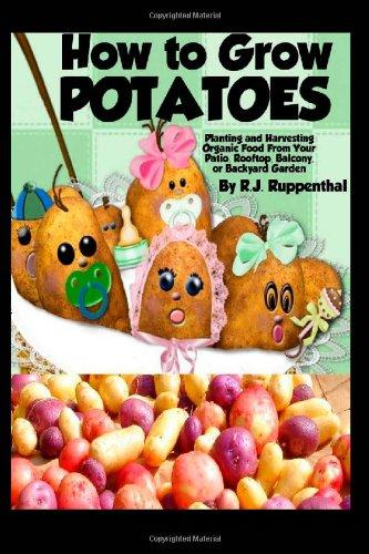 How to Grow Potatoes: Planting and Harvesting Organic Food From Your Patio, Rooftop, Balcony, or Backyard Garden free download