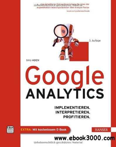 Google Analytics: Implementieren. Interpretieren. Profitieren, 3 Auflage free download
