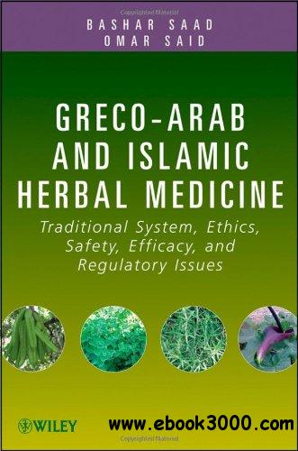 Greco-Arab and Islamic Herbal Medicine: Traditional System, Ethics, Safety, Efficacy, and Regulatory Issues free download