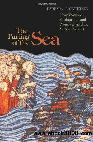 The Parting of the Sea: How Volcanoes, Earthquakes, and Plagues Shaped the Story of Exodus free download