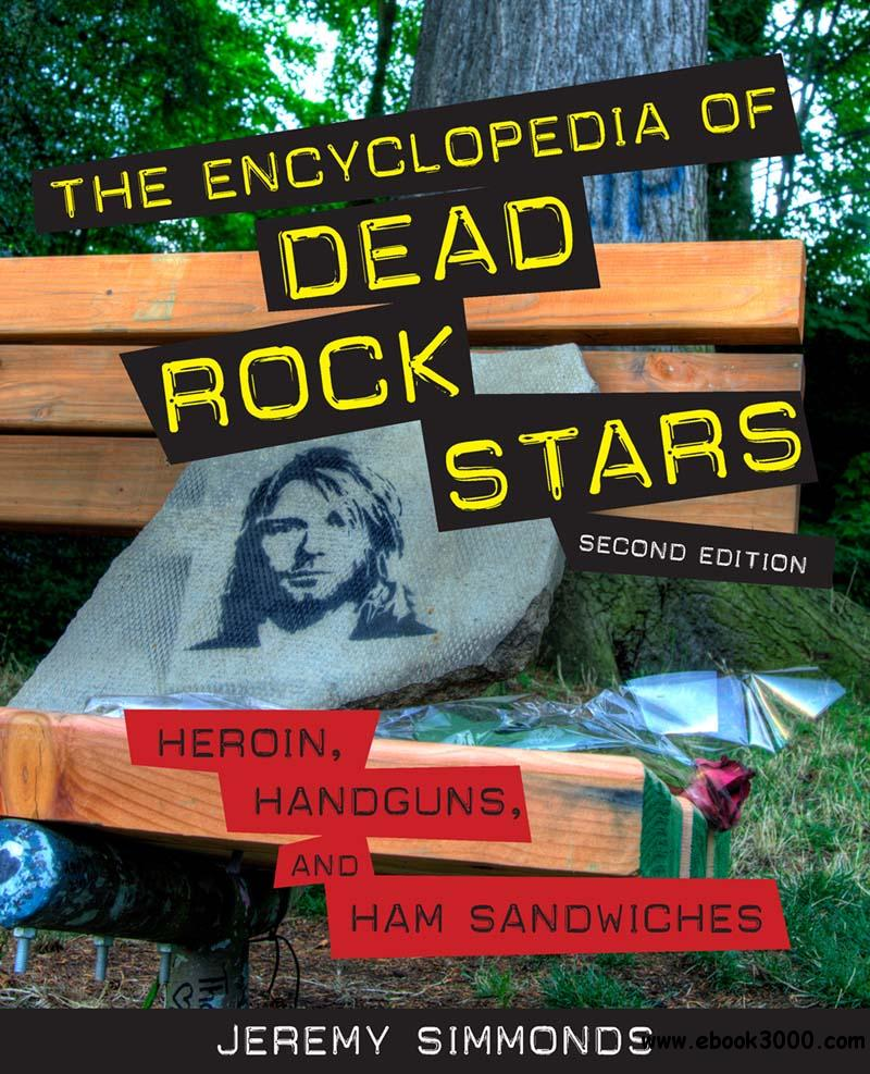 The Encyclopedia of Dead Rock Stars: Heroin, Handguns, and Ham Sandwiches free download