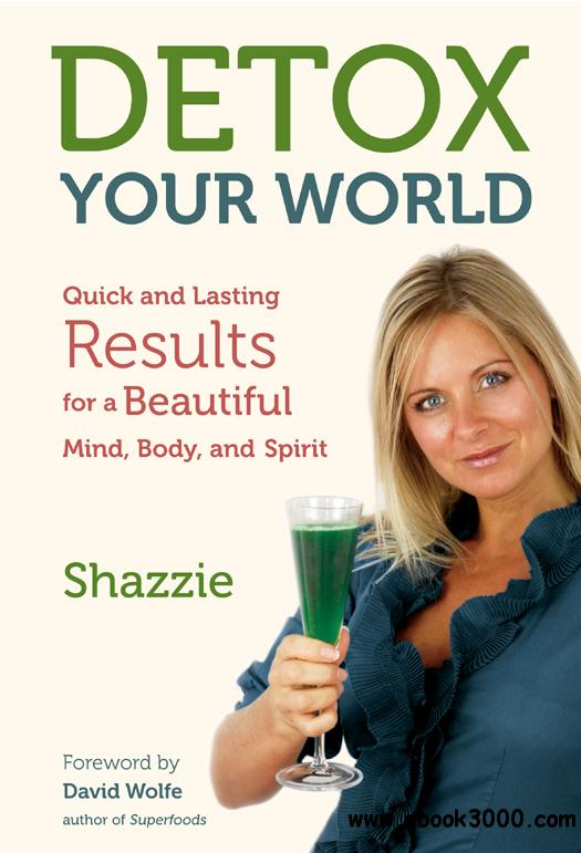 Detox Your World: Quick and Lasting Results for a Beautiful Mind, Body, and Spirit free download