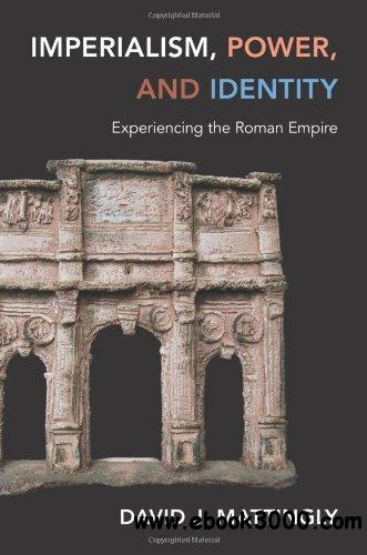 Imperialism, Power, and Identity: Experiencing the Roman Empire free download