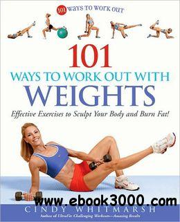 101 Ways to Work Out with Weights: Effective Exercises to Sculpt Your Body and Burn Fat! free download