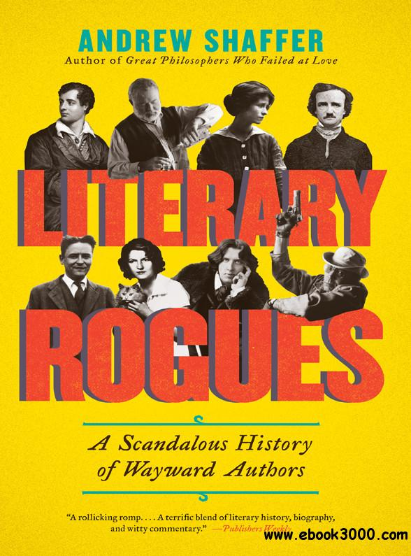 Literary Rogues: A Scandalous History of Wayward Authors free download