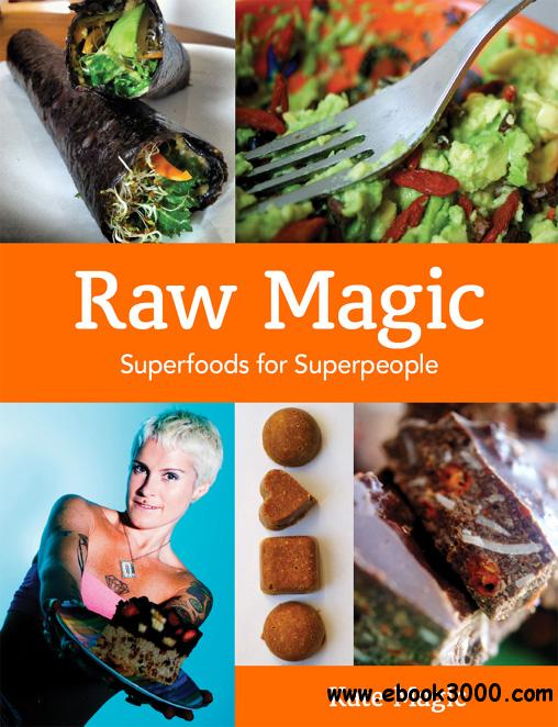 Raw Magic: Super Foods for Super People free download