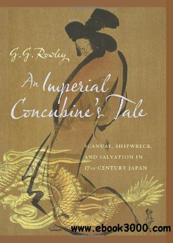 An Imperial Concubine's Tale: Scandal, Shipwreck, and Salvation in Seventeenth-Century Japan free download
