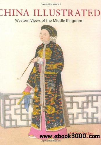 China Illustrated: Western Views of the Middle Kingdom free download
