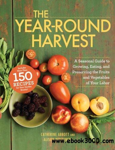 The Year-Round Harvest: A Seasonal Guide to Growing, Eating, and Preserving the Fruits and Vegetables of Your Labor free download