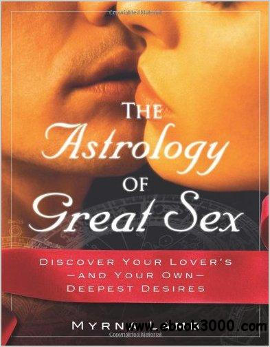 The Astrology of Great Sex: Discover Your Lover's-And Your Own-Deepest Desires free download