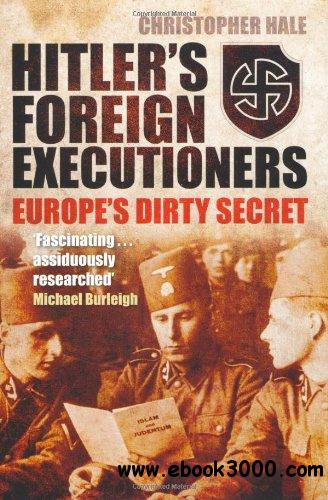 Hitler's Foreign Executioners: Europe's Dirty Secret free download