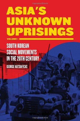 Asia's Unknown Uprisings Volume 1: South Korean Social Movements in the 20th Century free download