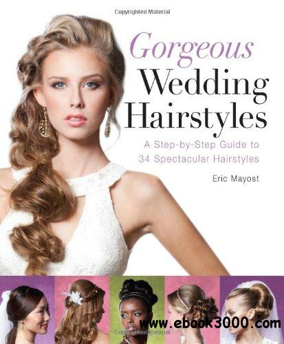 Gorgeous Wedding Hairstyles: A Step-by-Step Guide to 34 Spectacular Hairstyles free download