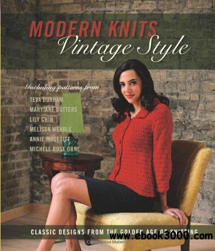 Modern Knits, Vintage Style: Classic Designs from the Golden Age of Knitting free download