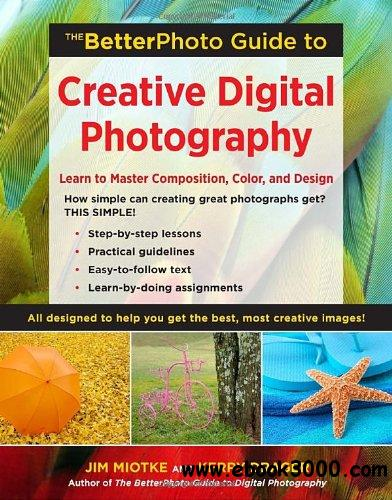 The BetterPhoto Guide to Creative Digital Photography: Learn to Master Composition, Color, and Design free download