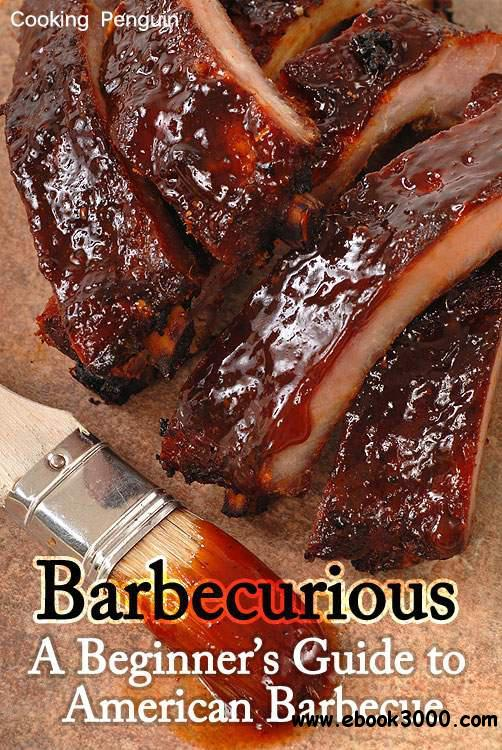Barbecurious: A Beginner's Guide to American Barbecue free download