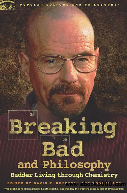 Breaking Bad and Philosophy: Badder Living through Chemistry free download