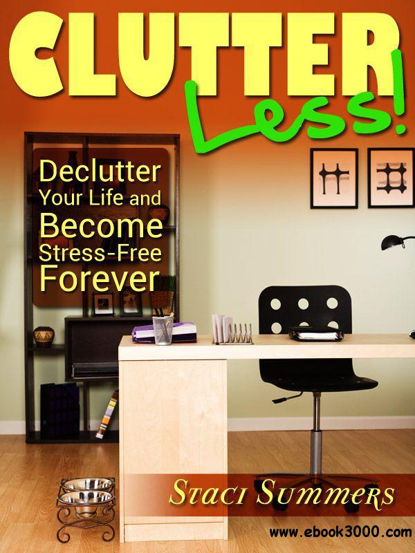 Clutter-Less! How to Declutter Your Life and Become Stress Free Forever free download