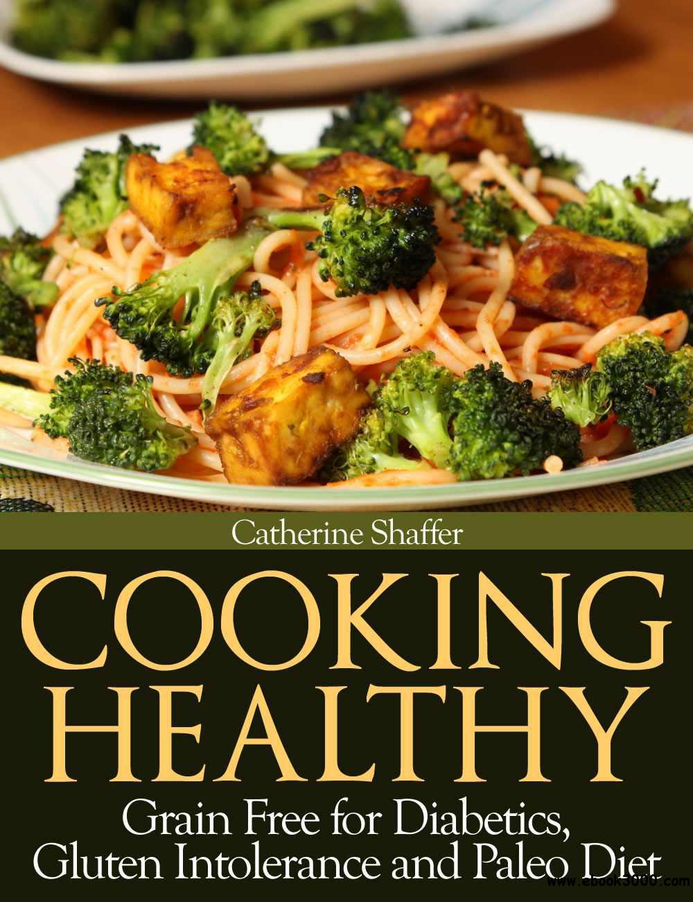 Cooking Healthy: Grain Free for Diabetics, Gluten Intolerance and Paleo Diet free download