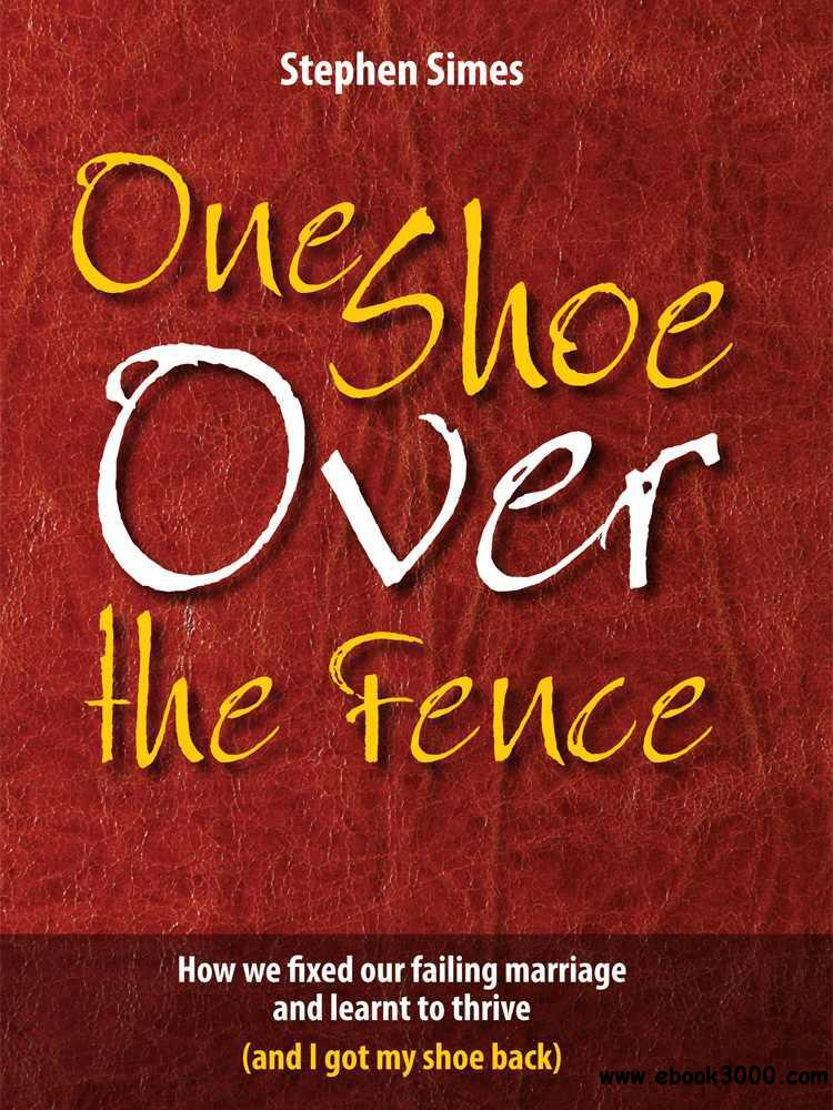 One Shoe Over the Fence: How we fixed our failing marriage and learnt to thrive (and I got my shoe back) free download