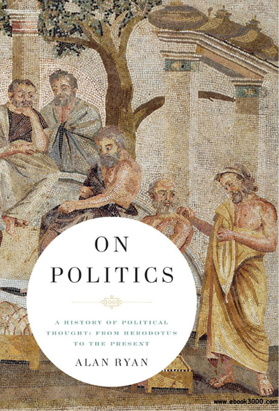 On Politics: A History of Political Thought: From Herodotus to the Present free download