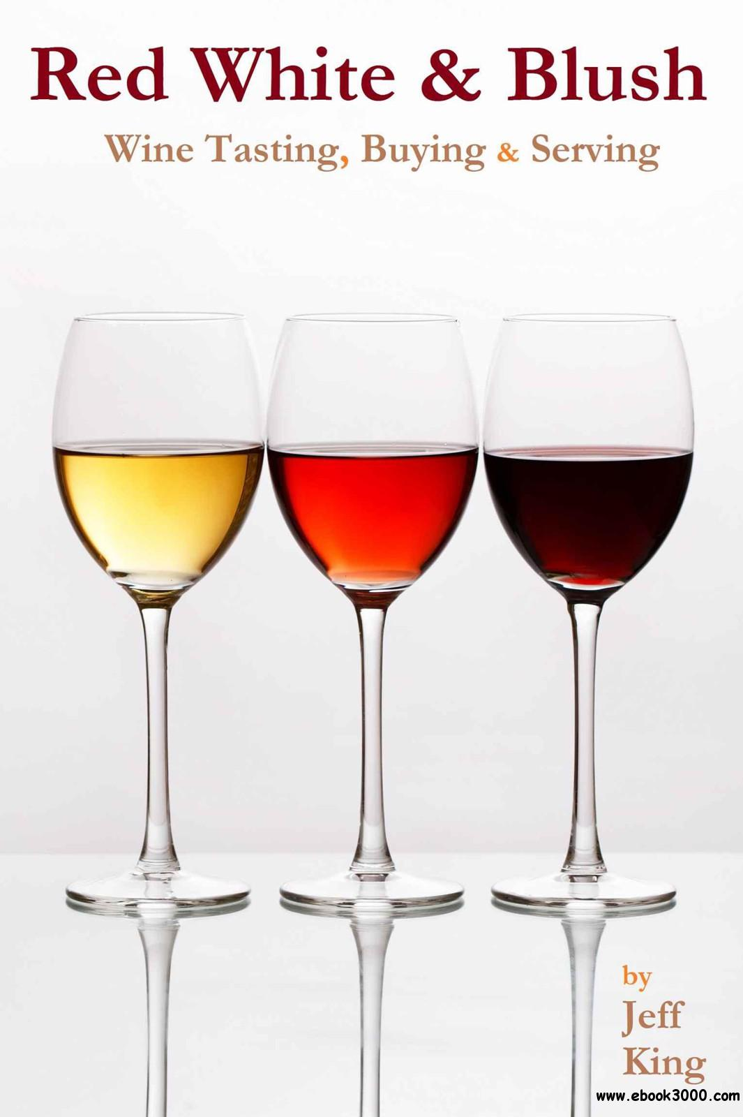 Red White & Blush: Wine Tasting, Buying & Serving free download