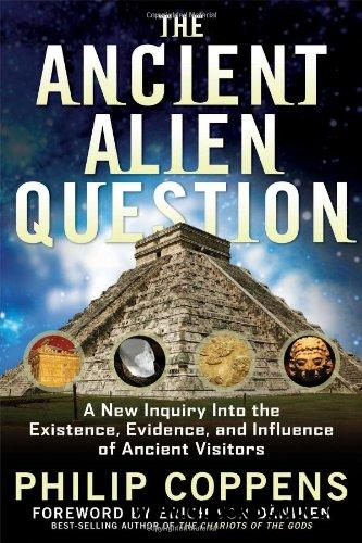The Ancient Alien Question: A New Inquiry Into the Existence, Evidence, and Influence of Ancient Visitors free download