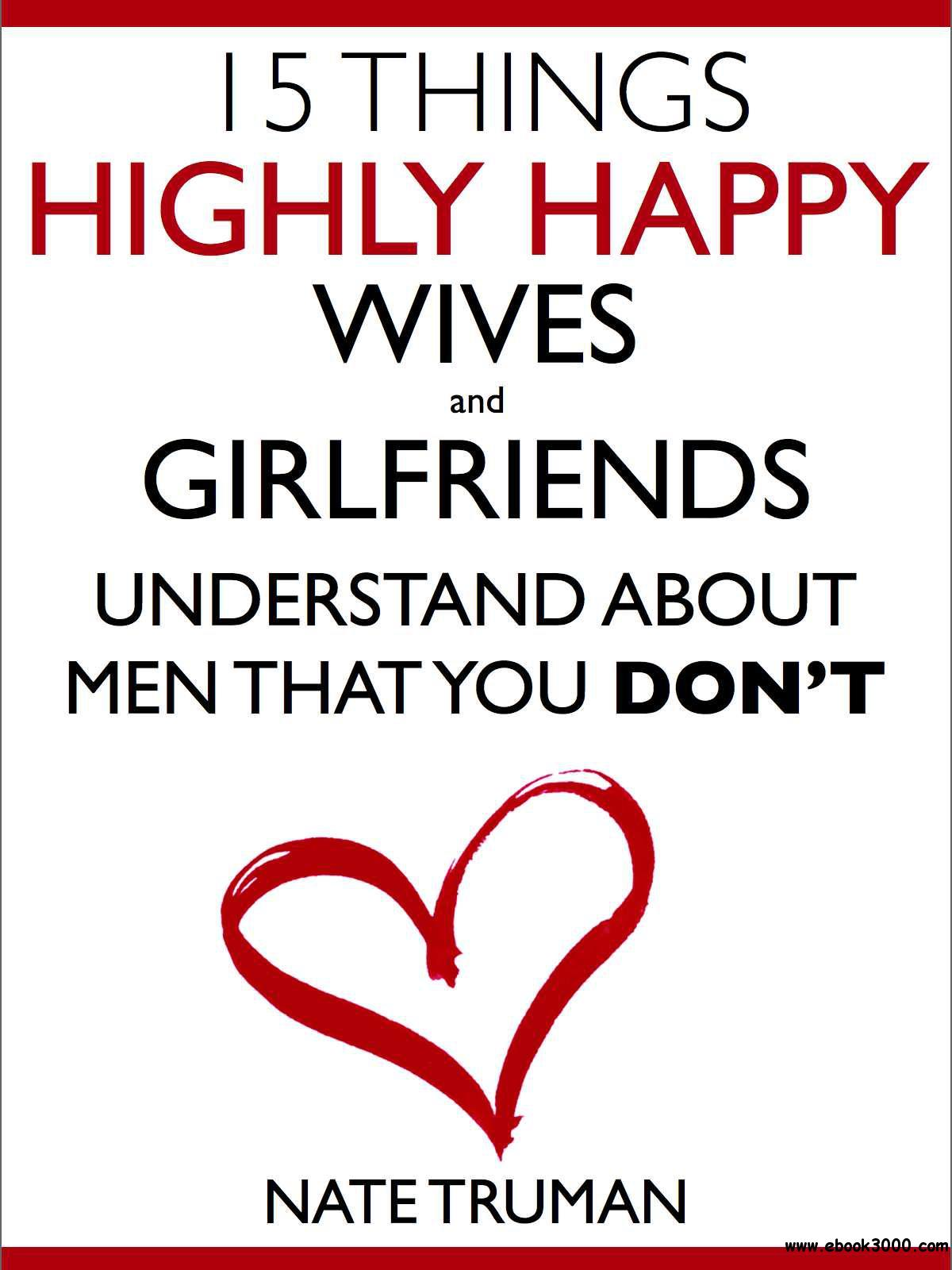 15 Things Highly Happy Wives and Girlfriends Understand About Men That You Don't free download