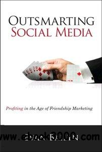 Outsmarting Social Media: Profiting in the Age of Friendship Marketing free download