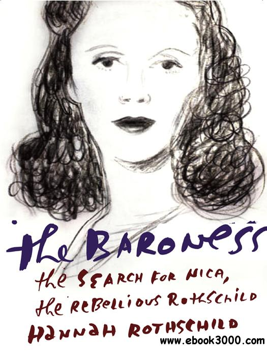 The Baroness: The Search for Nica, the Rebellious Rothschild free download