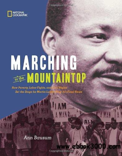 Marching to the Mountaintop: How Poverty, Labor Fights and Civil Rights Set the Stage for Martin Luther King Jr's Final Hours free download