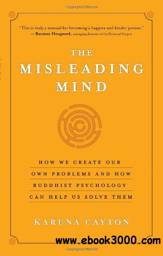The Misleading Mind: How We Create Our Own Problems and How Buddhist Psychology Can Help Us Solve Them free download