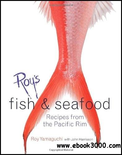 Roy's Fish and Seafood: Recipes from the Pacific Rim free download