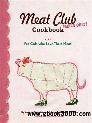 The Meat Club Cookbook: For Gals Who Love Their Meat! free download