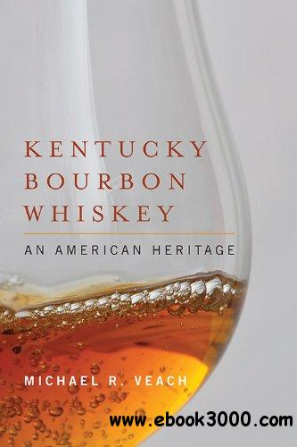 Kentucky Bourbon Whiskey: An American Heritage free download