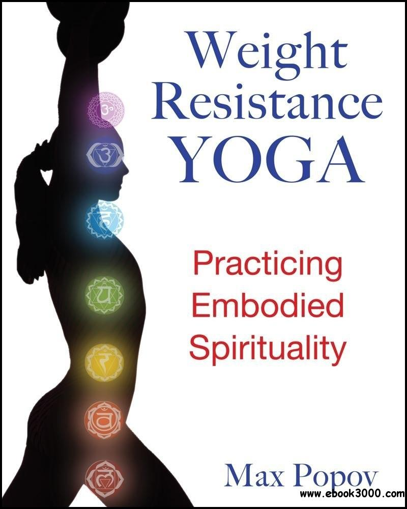Weight-Resistance Yoga: Practicing Embodied Spirituality free download