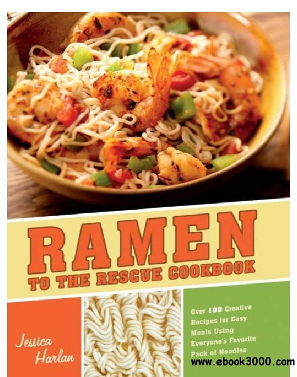 Ramen to the Rescue Cookbook: 120 Creative Recipes for Easy Meals Using Everyone's Favorite Pack of Noodles free download