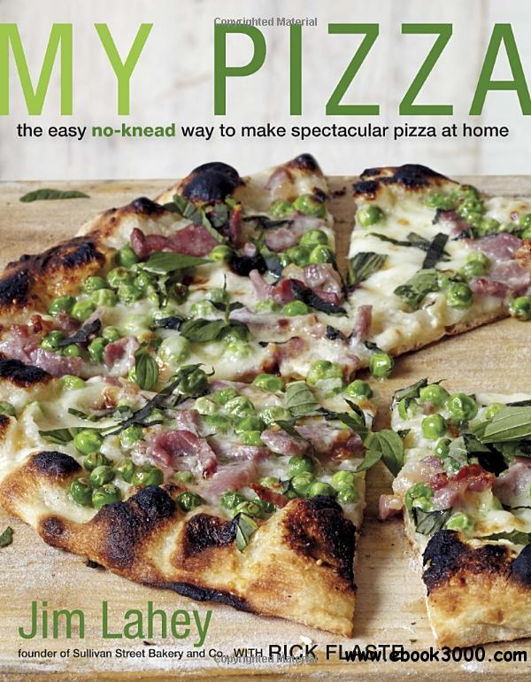 My Pizza: The Easy No-Knead Way to Make Spectacular Pizza at Home free download