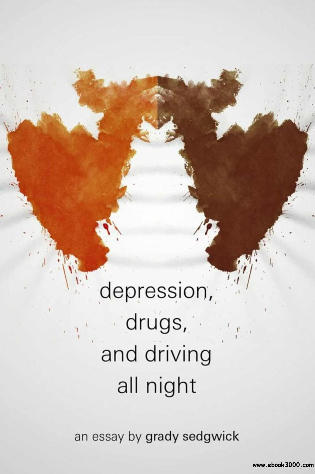 Depression, Drugs, and Driving All Night: An Essay free download