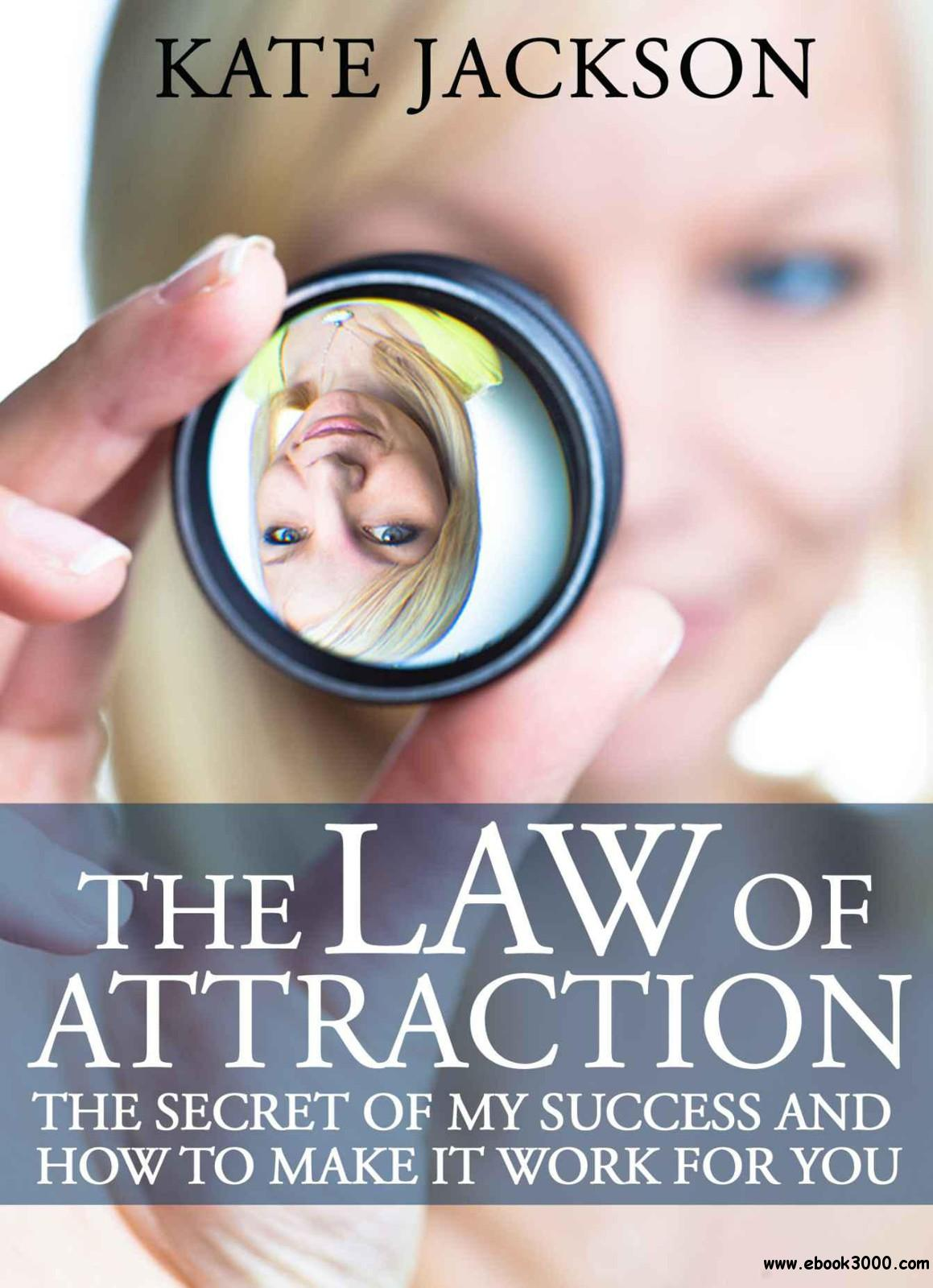 The Law of Attraction: The Secret of My Success and How to Make It Work for You free download