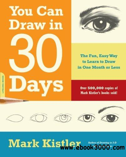 You Can Draw in 30 Days: The Fun, Easy Way to Learn to Draw in One Month or Less free download
