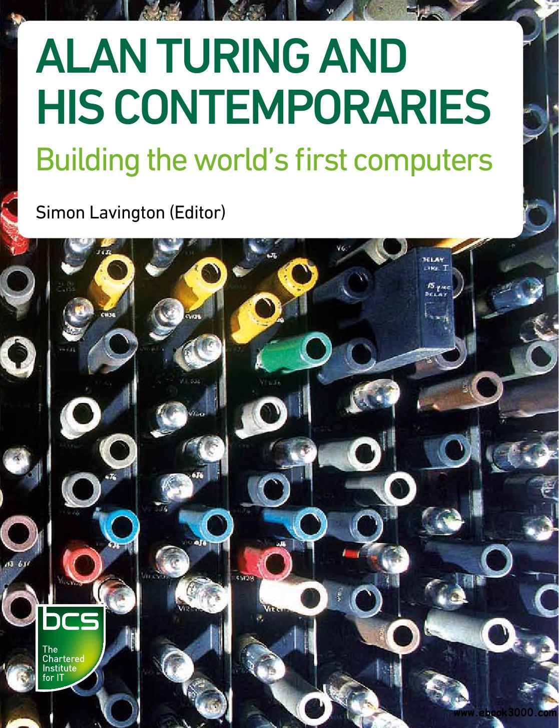 Alan Turing and His Contemporaries: Building the World's First Computers free download