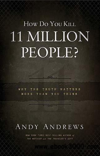 How Do You Kill 11 Million People?: Why the Truth Matters More Than You Think free download