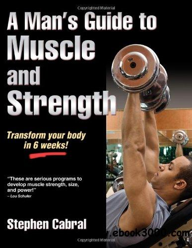 A Man's Guide to Muscle and Strength free download
