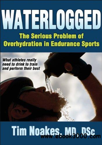 Waterlogged: The Serious Problem of Overhydration in Endurance Sports free download